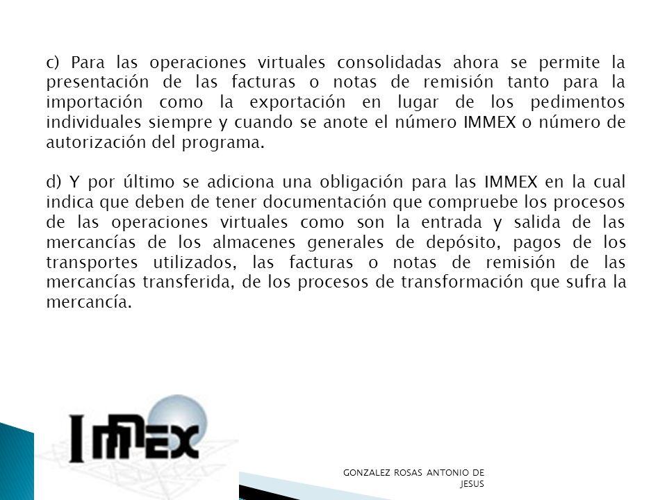 c) Para las operaciones virtuales consolidadas ahora se permite la presentación de las facturas o notas de remisión tanto para la importación como la