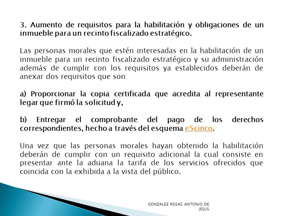 3. Aumento de requisitos para la habilitación y obligaciones de un inmueble para un recinto fiscalizado estratégico. Las personas morales que estén in