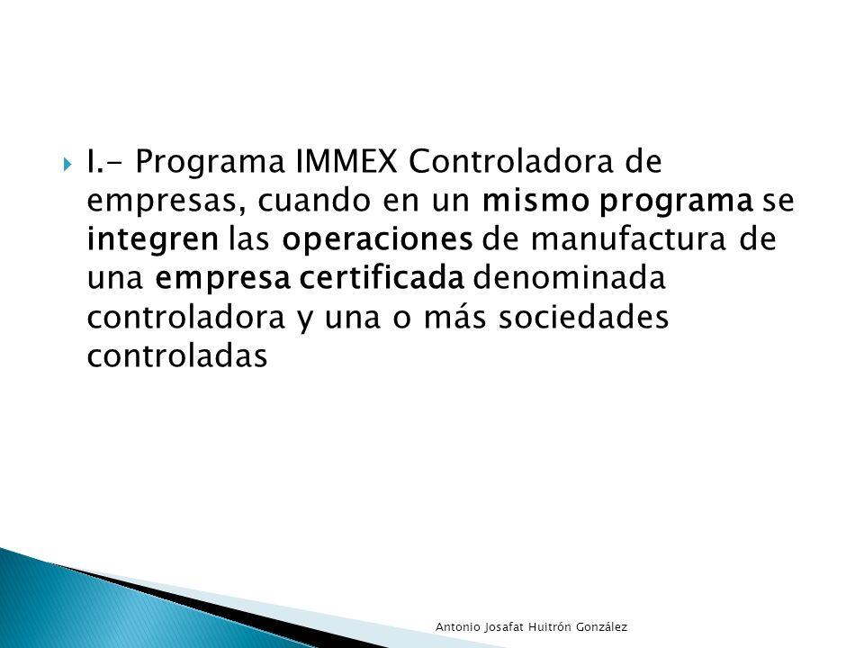 I.- Programa IMMEX Controladora de empresas, cuando en un mismo programa se integren las operaciones de manufactura de una empresa certificada denomin