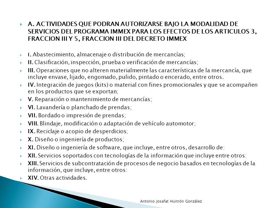 A. ACTIVIDADES QUE PODRAN AUTORIZARSE BAJO LA MODALIDAD DE SERVICIOS DEL PROGRAMA IMMEX PARA LOS EFECTOS DE LOS ARTICULOS 3, FRACCION III Y 5, FRACCIO
