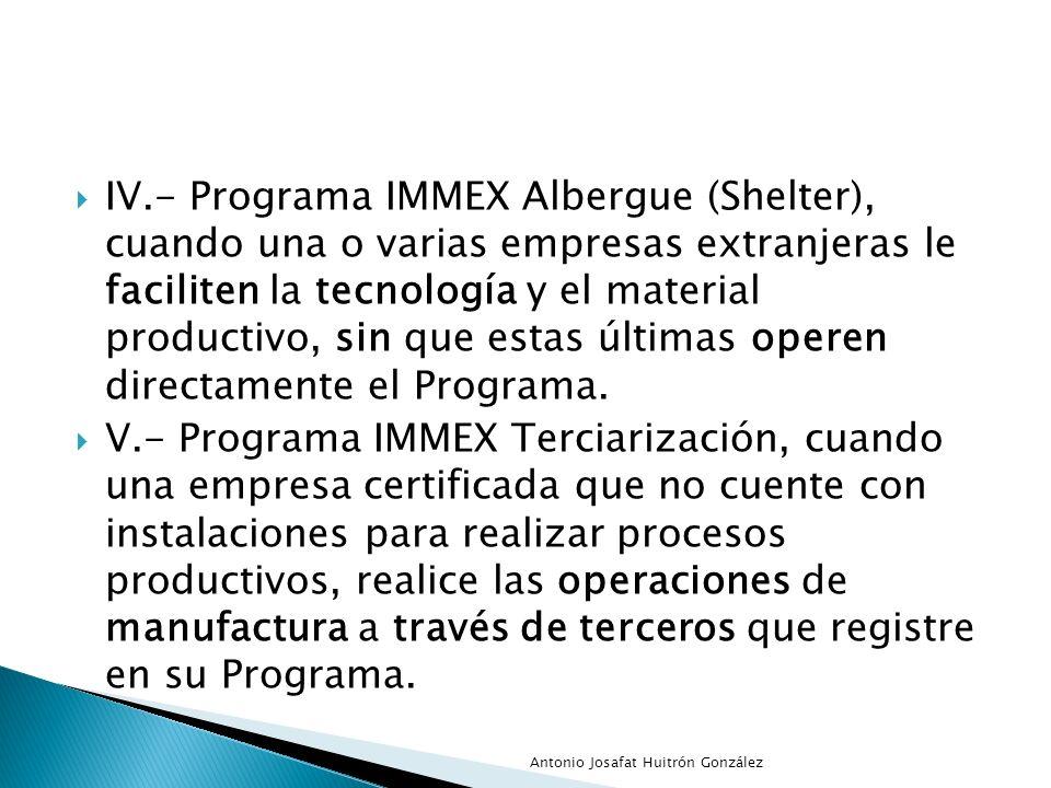 IV.- Programa IMMEX Albergue (Shelter), cuando una o varias empresas extranjeras le faciliten la tecnología y el material productivo, sin que estas úl