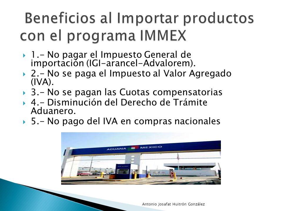 1.- No pagar el Impuesto General de importación (IGI-arancel-Advalorem). 2.- No se paga el Impuesto al Valor Agregado (IVA). 3.- No se pagan las Cuota