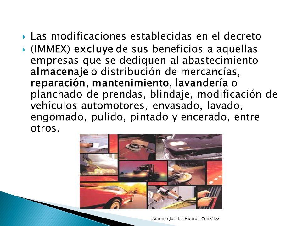Las modificaciones establecidas en el decreto (IMMEX) excluye de sus beneficios a aquellas empresas que se dediquen al abastecimiento almacenaje o dis