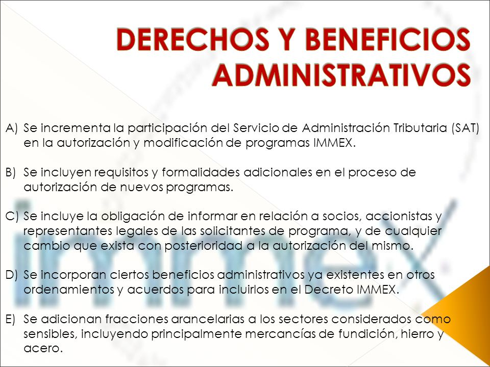 A)Se incrementa la participación del Servicio de Administración Tributaria (SAT) en la autorización y modificación de programas IMMEX. B)Se incluyen r