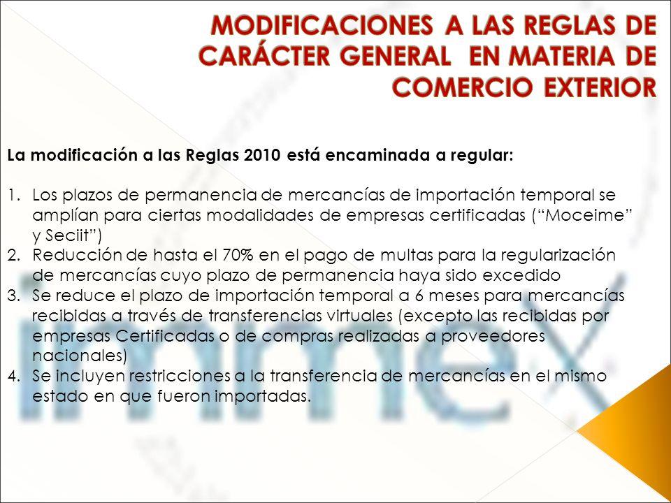 La modificación a las Reglas 2010 está encaminada a regular: 1.Los plazos de permanencia de mercancías de importación temporal se amplían para ciertas