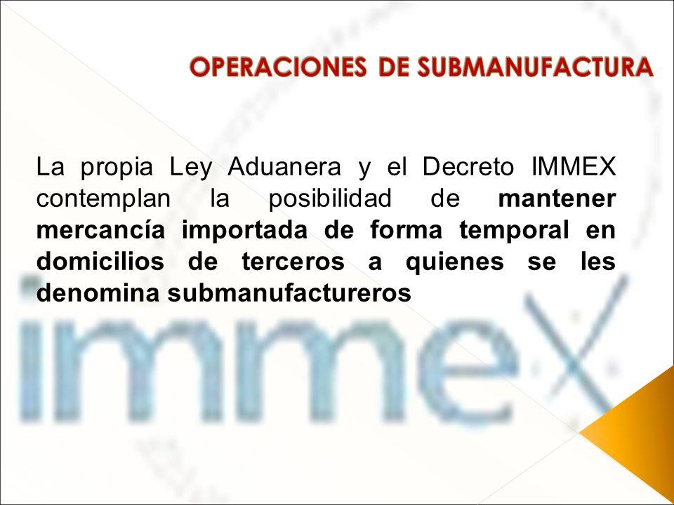 La propia Ley Aduanera y el Decreto IMMEX contemplan la posibilidad de mantener mercancía importada de forma temporal en domicilios de terceros a quie