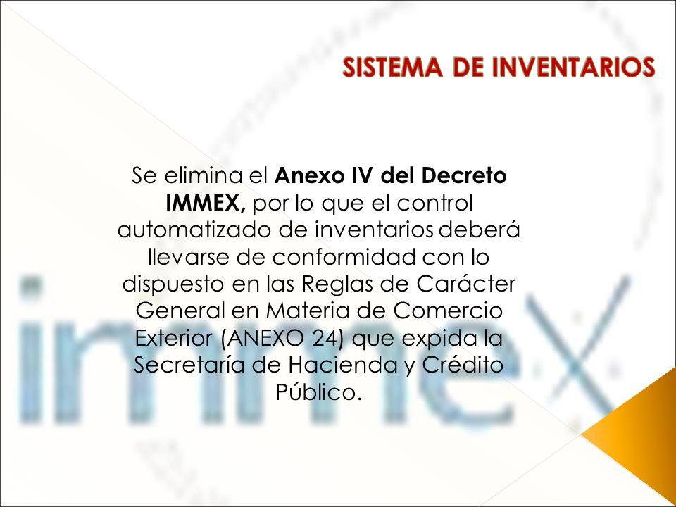 Se elimina el Anexo IV del Decreto IMMEX, por lo que el control automatizado de inventarios deberá llevarse de conformidad con lo dispuesto en las Reg