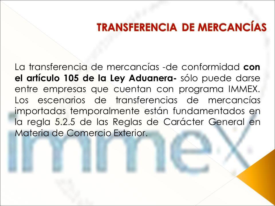 La transferencia de mercancías -de conformidad con el artículo 105 de la Ley Aduanera- sólo puede darse entre empresas que cuentan con programa IMMEX.