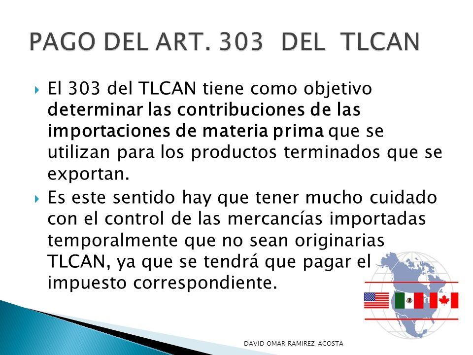 El 303 del TLCAN tiene como objetivo determinar las contribuciones de las importaciones de materia prima que se utilizan para los productos terminados