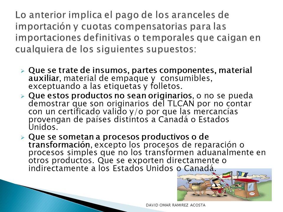 Que se trate de insumos, partes componentes, material auxiliar, material de empaque y consumibles, exceptuando a las etiquetas y folletos. Que estos p