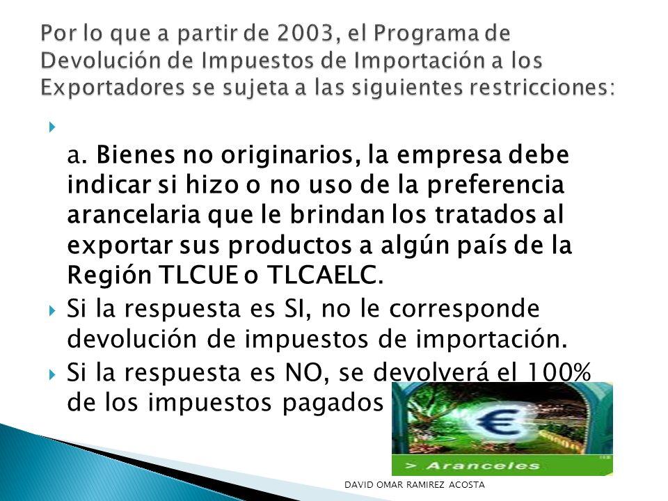 a. Bienes no originarios, la empresa debe indicar si hizo o no uso de la preferencia arancelaria que le brindan los tratados al exportar sus productos