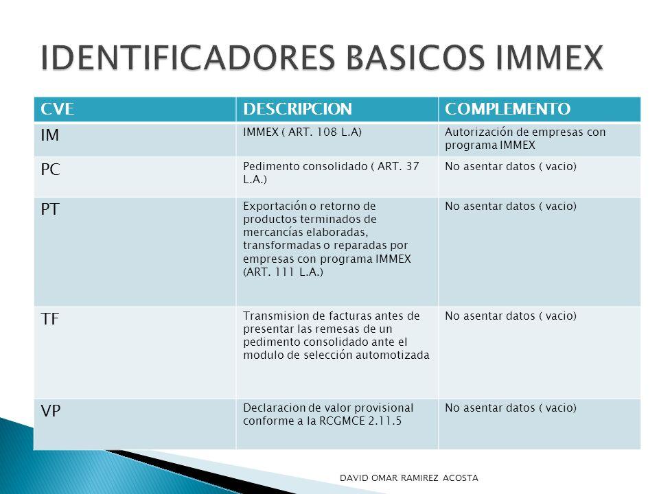 CVEDESCRIPCIONCOMPLEMENTO IM IMMEX ( ART. 108 L.A)Autorización de empresas con programa IMMEX PC Pedimento consolidado ( ART. 37 L.A.) No asentar dato