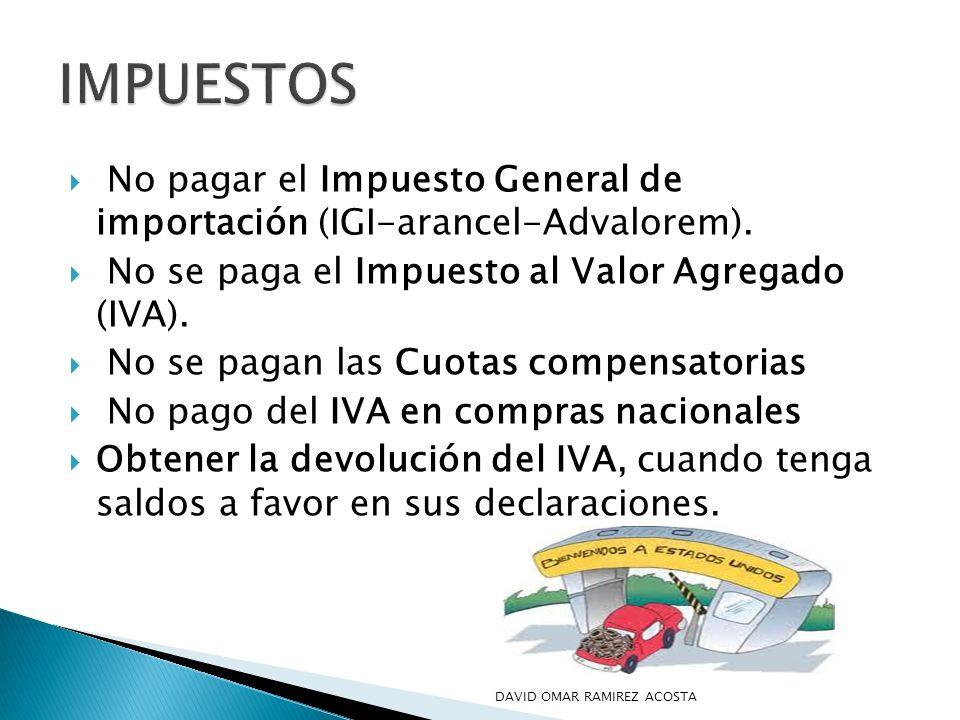No pagar el Impuesto General de importación (IGI-arancel-Advalorem). No se paga el Impuesto al Valor Agregado (IVA). No se pagan las Cuotas compensato