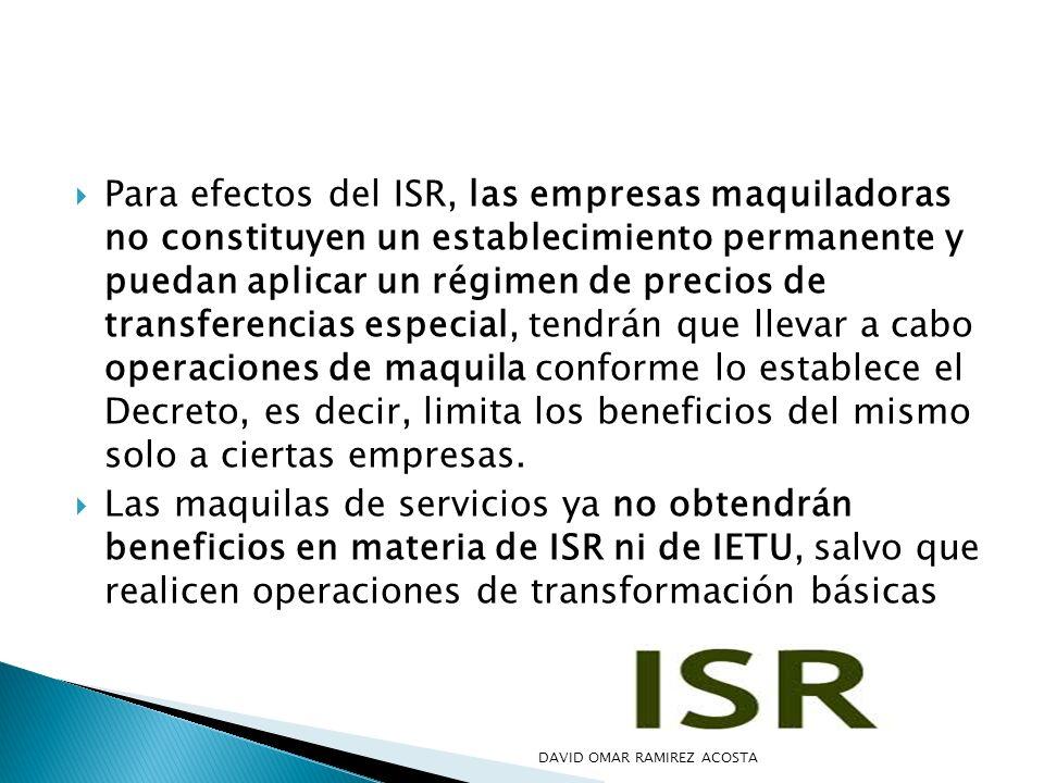 Para efectos del ISR, las empresas maquiladoras no constituyen un establecimiento permanente y puedan aplicar un régimen de precios de transferencias