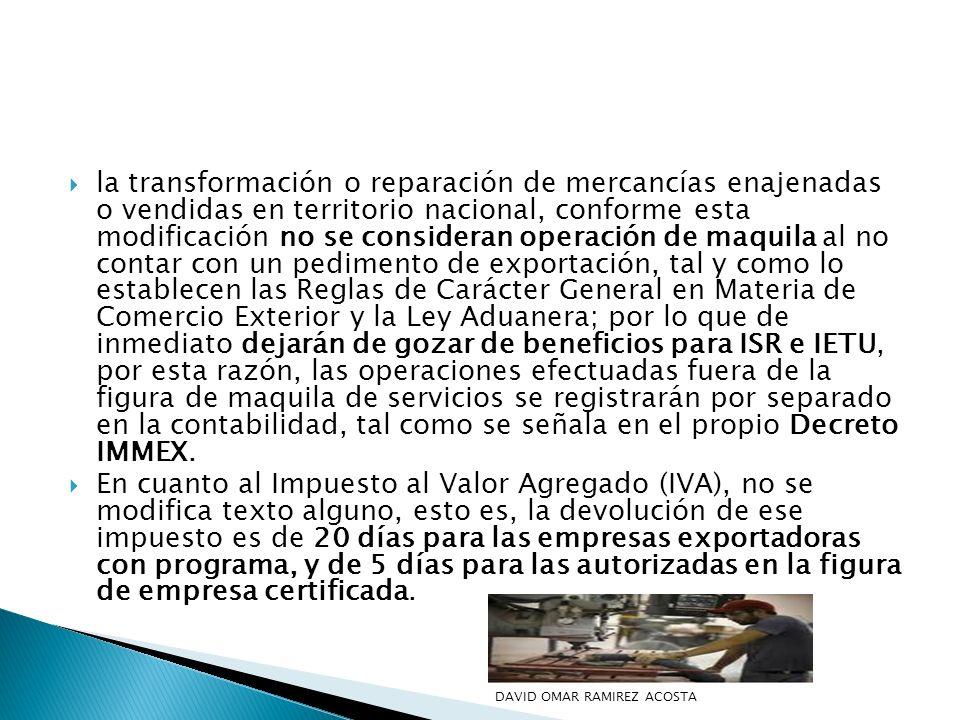 la transformación o reparación de mercancías enajenadas o vendidas en territorio nacional, conforme esta modificación no se consideran operación de ma