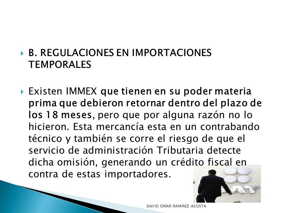 B. REGULACIONES EN IMPORTACIONES TEMPORALES Existen IMMEX que tienen en su poder materia prima que debieron retornar dentro del plazo de los 18 meses,