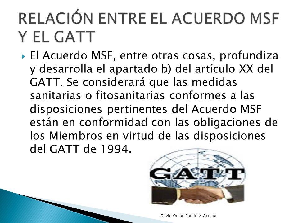 El Acuerdo MSF, entre otras cosas, profundiza y desarrolla el apartado b) del artículo XX del GATT. Se considerará que las medidas sanitarias o fitosa