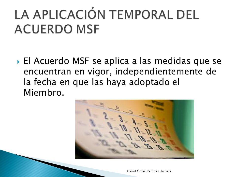 El Acuerdo MSF se aplica a las medidas que se encuentran en vigor, independientemente de la fecha en que las haya adoptado el Miembro. David Omar Rami