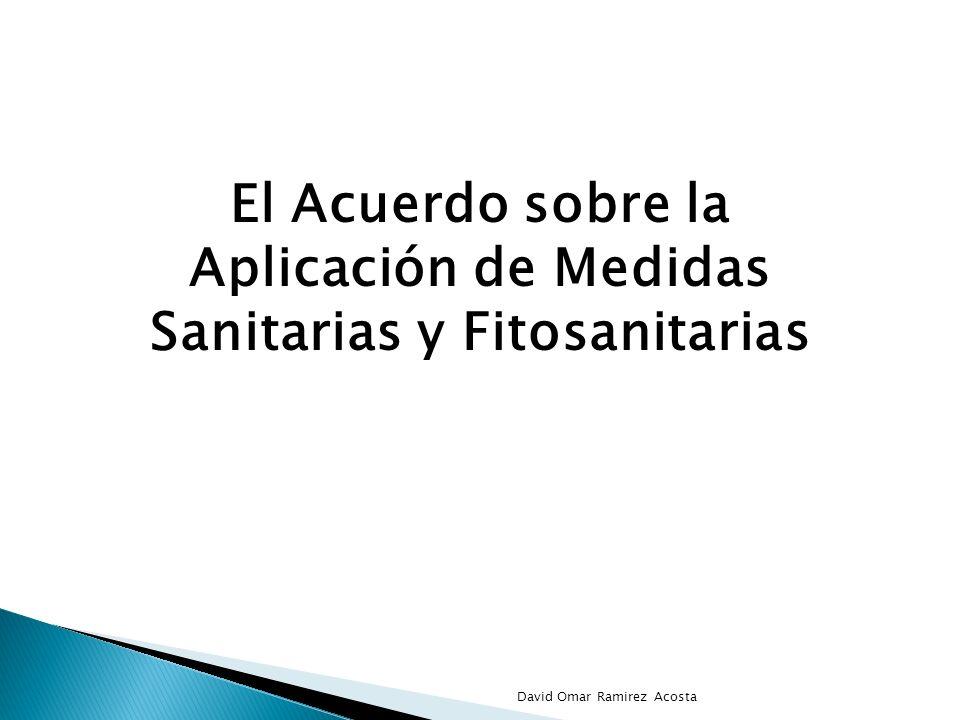 El Acuerdo sobre la Aplicación de Medidas Sanitarias y Fitosanitarias David Omar Ramirez Acosta
