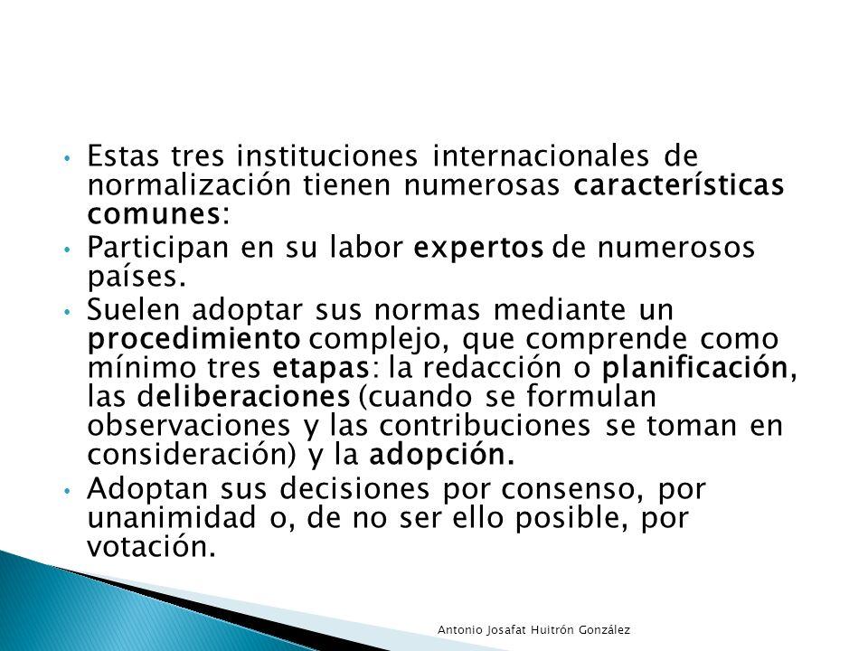 Estas tres instituciones internacionales de normalización tienen numerosas características comunes: Participan en su labor expertos de numerosos paíse
