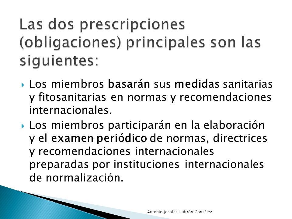 Los miembros basarán sus medidas sanitarias y fitosanitarias en normas y recomendaciones internacionales. Los miembros participarán en la elaboración