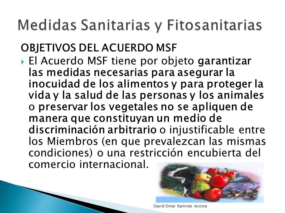 OBJETIVOS DEL ACUERDO MSF El Acuerdo MSF tiene por objeto garantizar las medidas necesarias para asegurar la inocuidad de los alimentos y para protege