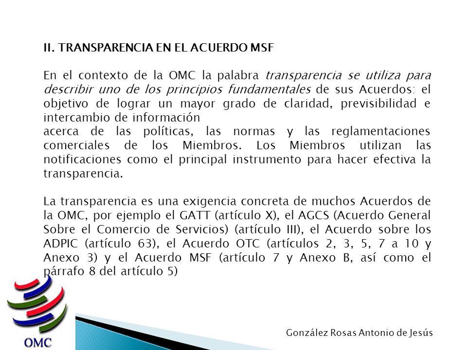 II. TRANSPARENCIA EN EL ACUERDO MSF En el contexto de la OMC la palabra transparencia se utiliza para describir uno de los principios fundamentales de
