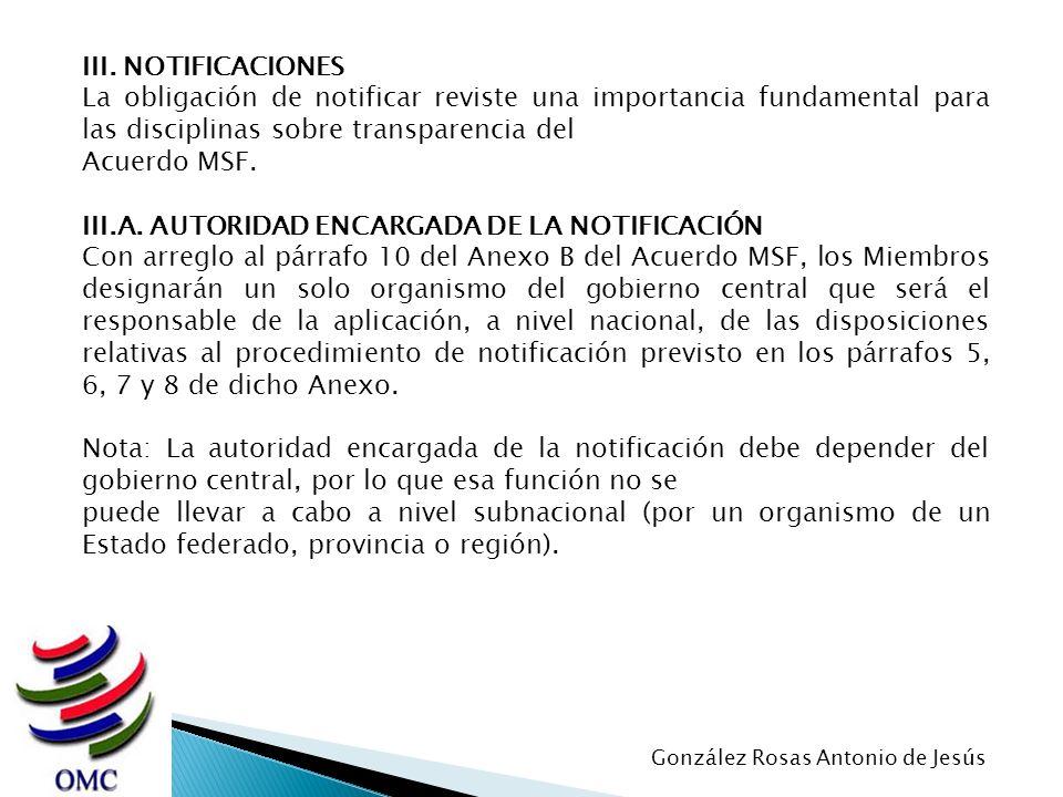 III. NOTIFICACIONES La obligación de notificar reviste una importancia fundamental para las disciplinas sobre transparencia del Acuerdo MSF. III.A. AU