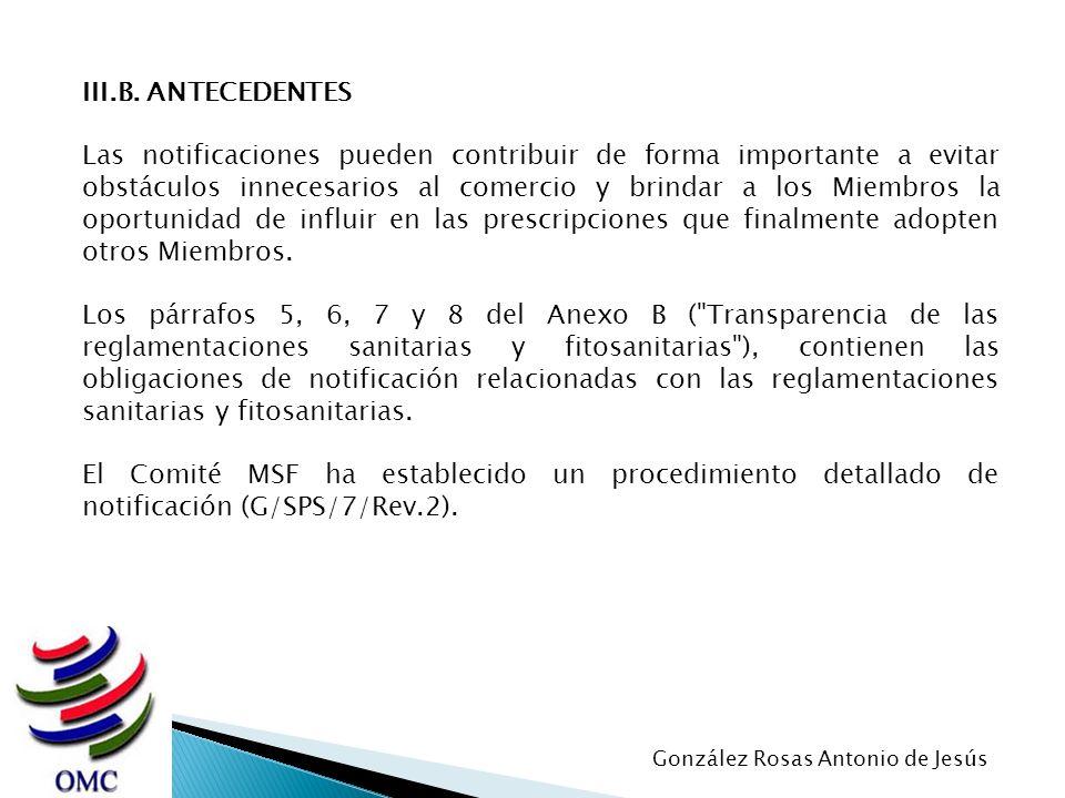 III.B. ANTECEDENTES Las notificaciones pueden contribuir de forma importante a evitar obstáculos innecesarios al comercio y brindar a los Miembros la
