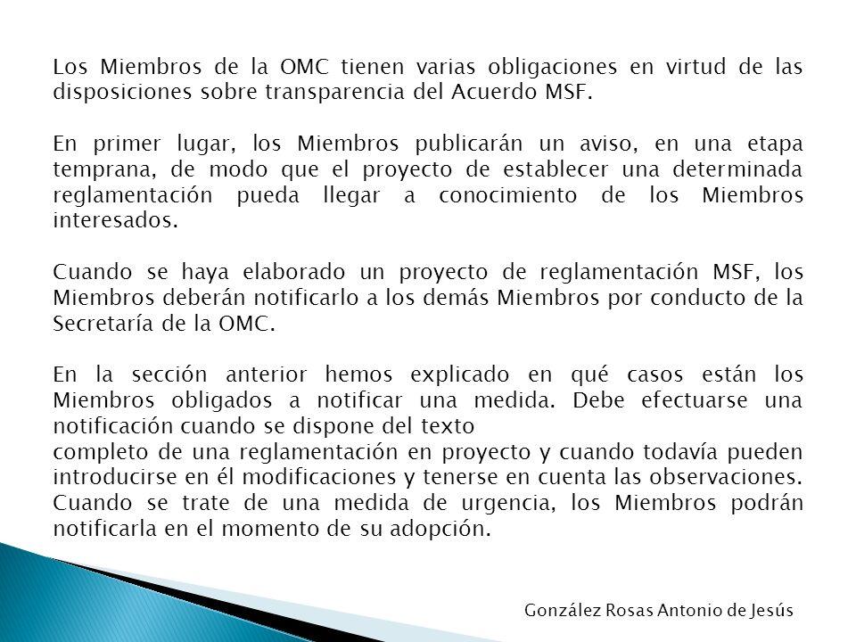 Los Miembros de la OMC tienen varias obligaciones en virtud de las disposiciones sobre transparencia del Acuerdo MSF. En primer lugar, los Miembros pu