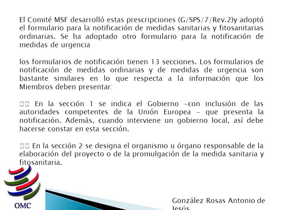 El Comité MSF desarrolló estas prescripciones (G/SPS/7/Rev.2)y adoptó el formulario para la notificación de medidas sanitarias y fitosanitarias ordina