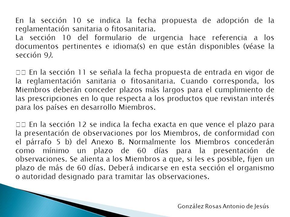 En la sección 10 se indica la fecha propuesta de adopción de la reglamentación sanitaria o fitosanitaria. La sección 10 del formulario de urgencia hac