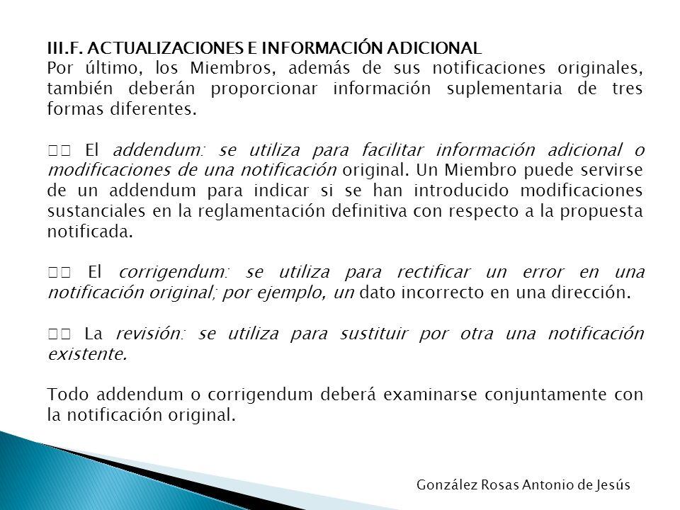 III.F. ACTUALIZACIONES E INFORMACIÓN ADICIONAL Por último, los Miembros, además de sus notificaciones originales, también deberán proporcionar informa