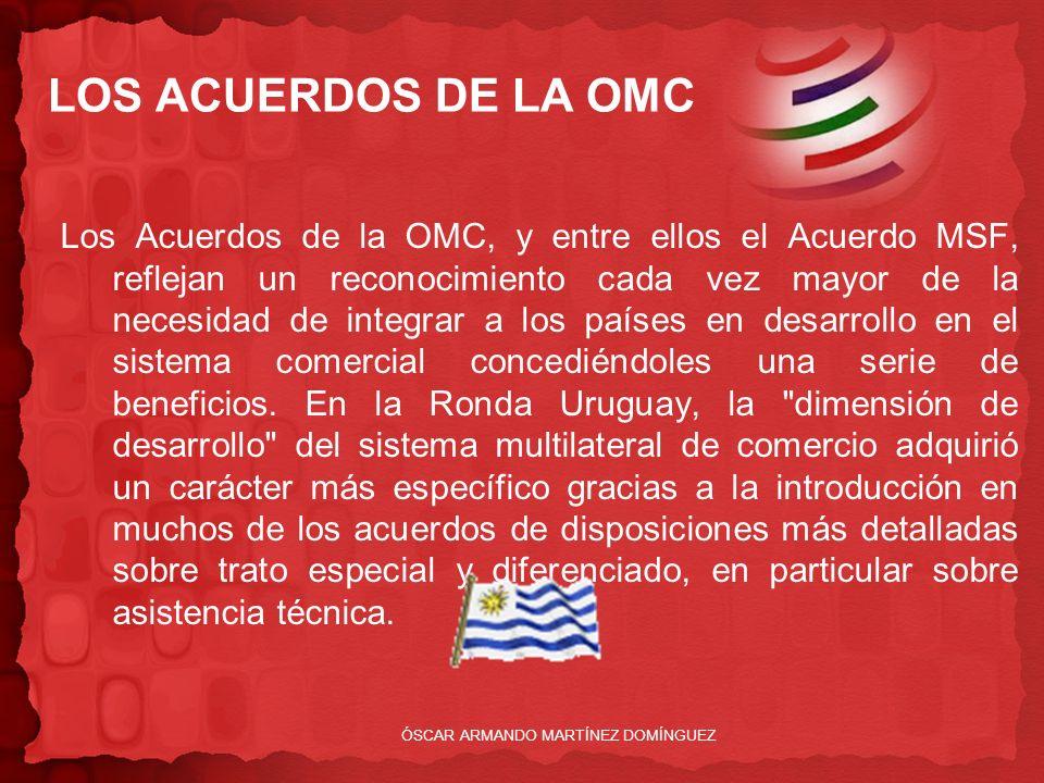 LOS ACUERDOS DE LA OMC Los Acuerdos de la OMC, y entre ellos el Acuerdo MSF, reflejan un reconocimiento cada vez mayor de la necesidad de integrar a l