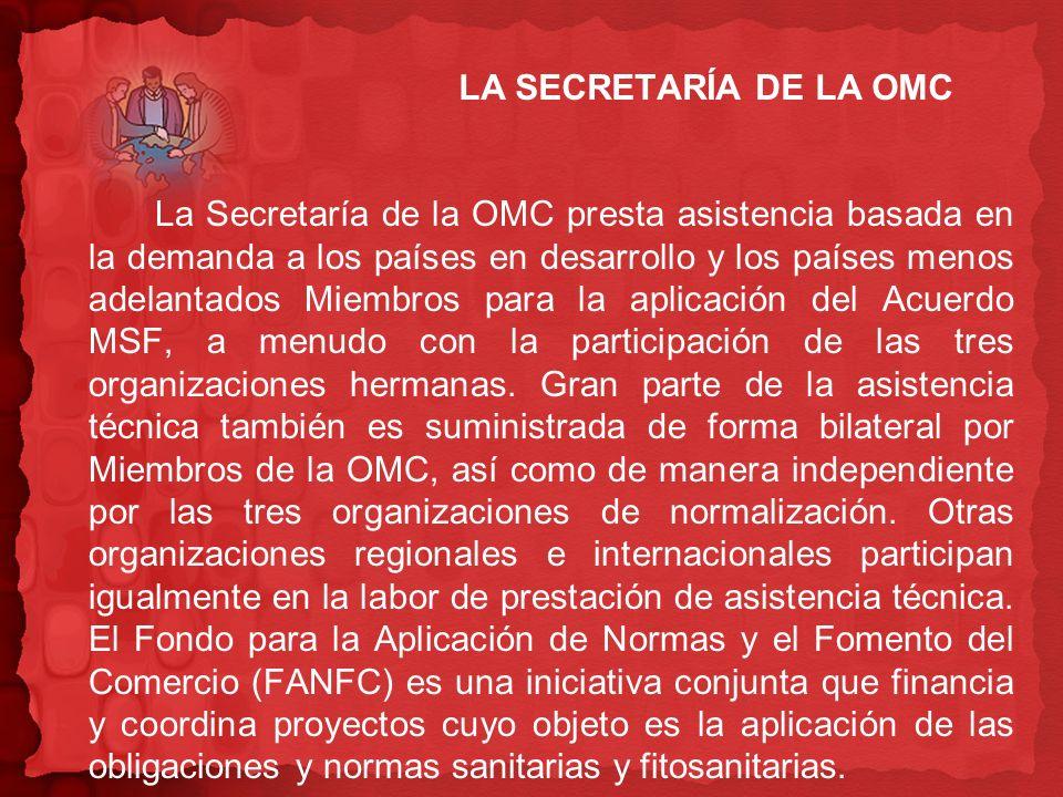 LA SECRETARÍA DE LA OMC La Secretaría de la OMC presta asistencia basada en la demanda a los países en desarrollo y los países menos adelantados Miemb