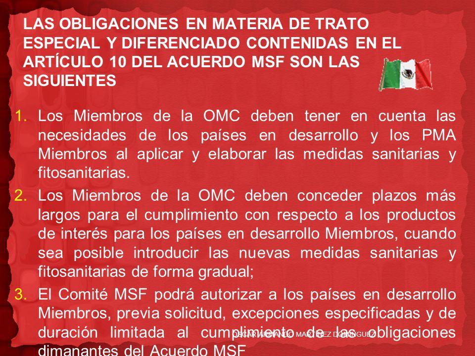 LAS OBLIGACIONES EN MATERIA DE TRATO ESPECIAL Y DIFERENCIADO CONTENIDAS EN EL ARTÍCULO 10 DEL ACUERDO MSF SON LAS SIGUIENTES 1.Los Miembros de la OMC