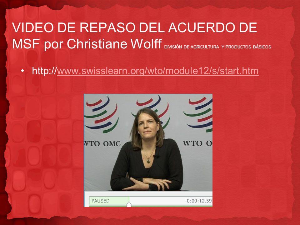 VIDEO DE REPASO DEL ACUERDO DE MSF por Christiane Wolff DIVISIÓN DE AGRICULTURA Y PRODUCTOS BÁSICOS http://www.swisslearn.org/wto/module12/s/start.htm