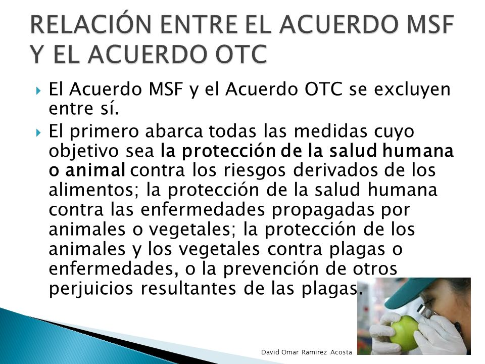 El Acuerdo MSF y el Acuerdo OTC se excluyen entre sí. El primero abarca todas las medidas cuyo objetivo sea la protección de la salud humana o animal