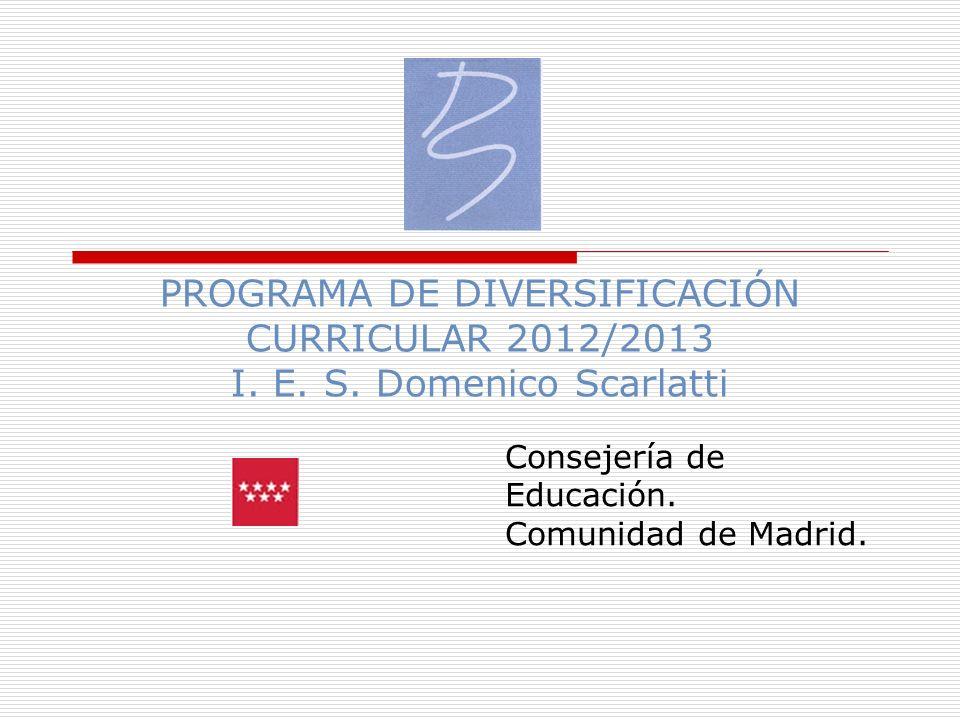 PROGRAMA DE DIVERSIFICACIÓN CURRICULAR 2012/2013 I. E. S. Domenico Scarlatti Consejería de Educación. Comunidad de Madrid.
