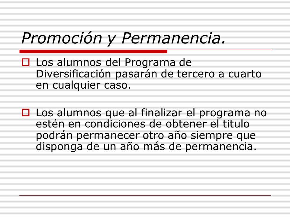 Promoción y Permanencia. Los alumnos del Programa de Diversificación pasarán de tercero a cuarto en cualquier caso. Los alumnos que al finalizar el pr