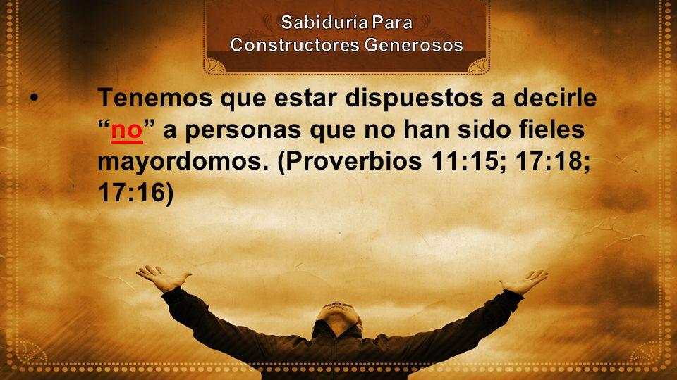 Tenemos que estar dispuestos a decirleno a personas que no han sido fieles mayordomos. (Proverbios 11:15; 17:18; 17:16)