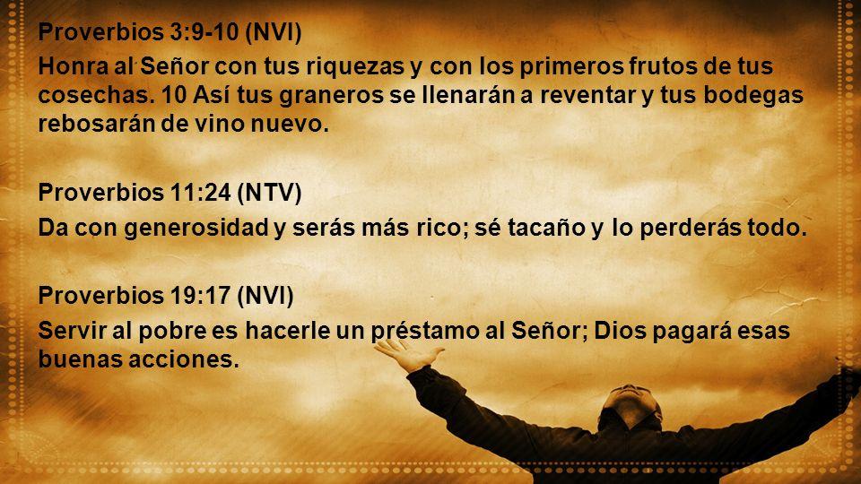 Proverbios 3:9-10 (NVI) Honra al Señor con tus riquezas y con los primeros frutos de tus cosechas. 10 Así tus graneros se llenarán a reventar y tus bo