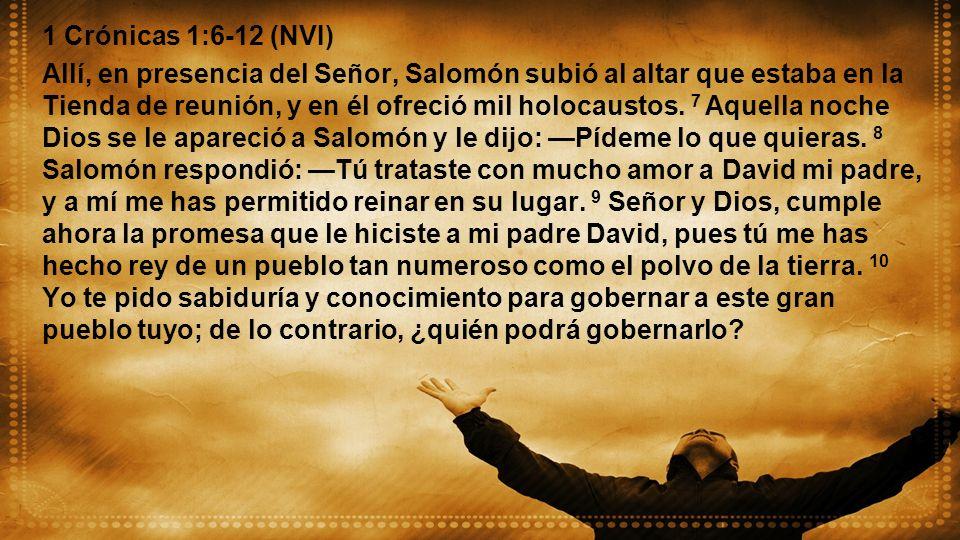 1 Crónicas 1:6-12 (NVI) Allí, en presencia del Señor, Salomón subió al altar que estaba en la Tienda de reunión, y en él ofreció mil holocaustos. 7 Aq