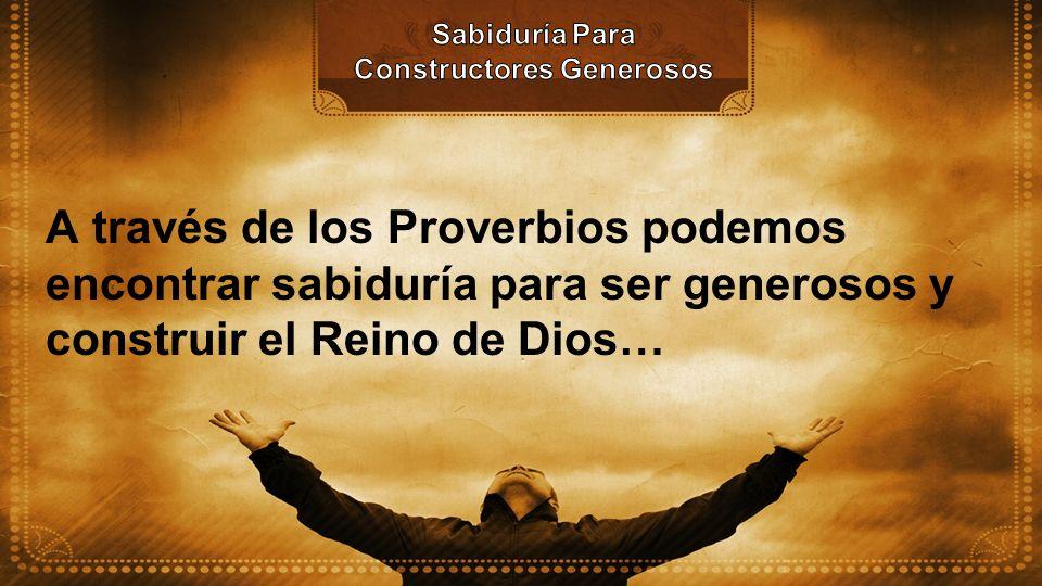 A través de los Proverbios podemos encontrar sabiduría para ser generosos y construir el Reino de Dios…