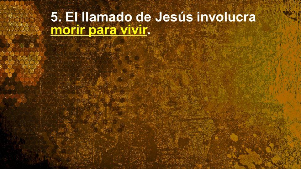 Widescreen 16:9 5. El llamado de Jesús involucra morir para vivir.