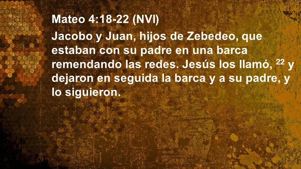 Widescreen 16:9 Mateo 4:18-22 (NVI) Jacobo y Juan, hijos de Zebedeo, que estaban con su padre en una barca remendando las redes. Jesús los llamó, 22 y