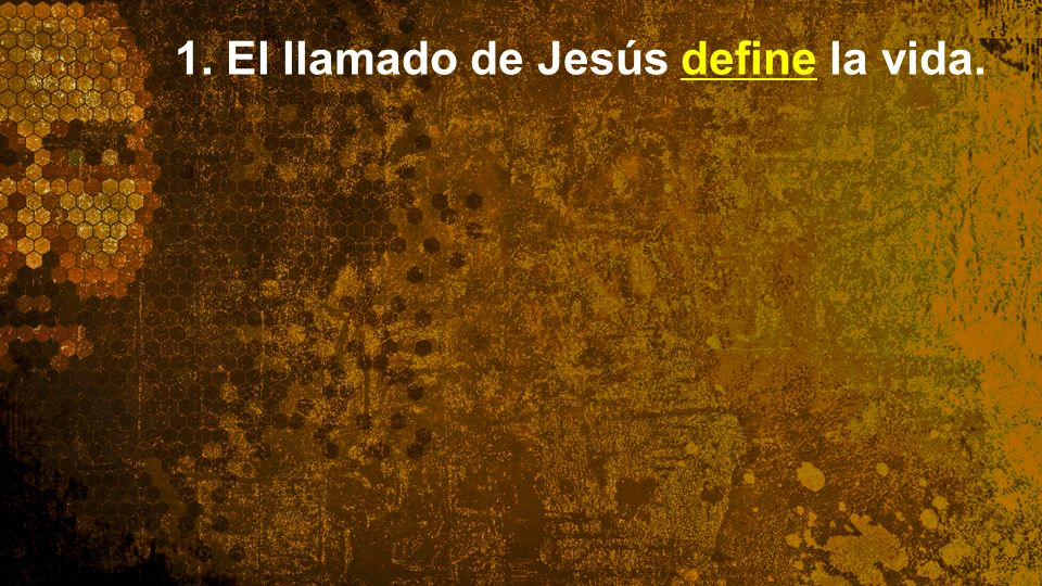 Widescreen 16:9 1. El llamado de Jesús define la vida.