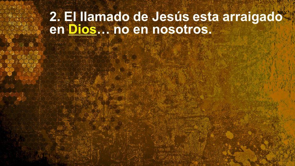 Widescreen 16:9 2. El llamado de Jesús esta arraigado en Dios… no en nosotros.