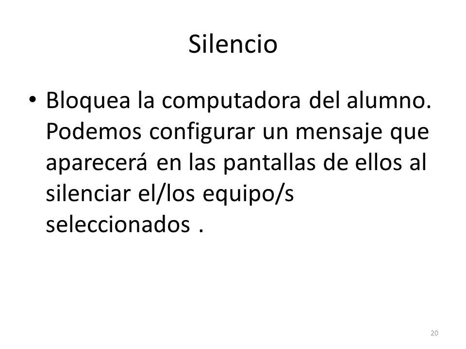 Silencio Bloquea la computadora del alumno.