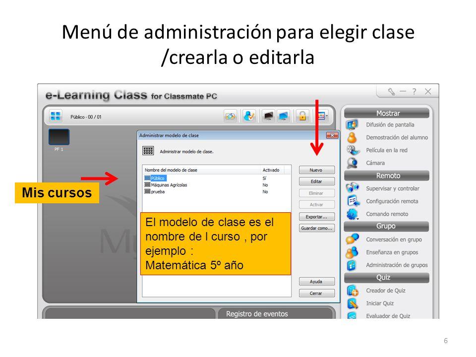 Menú de administración para elegir clase /crearla o editarla El modelo de clase es el nombre de l curso, por ejemplo : Matemática 5º año 6 Mis cursos